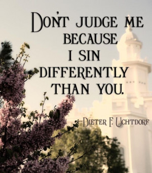 """God"""" (Romans 3:23). Remember that it is not our job to judge others ..."""