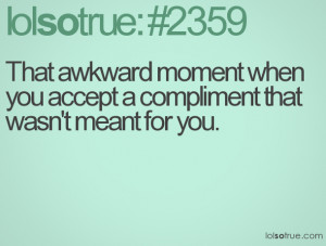 awkward, awkward moments, moments, quotes, teen, true, truth, heyyyy