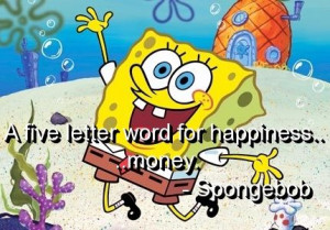 spongebob-quotes-sayings-funny-happiness-money.jpg on imgfave