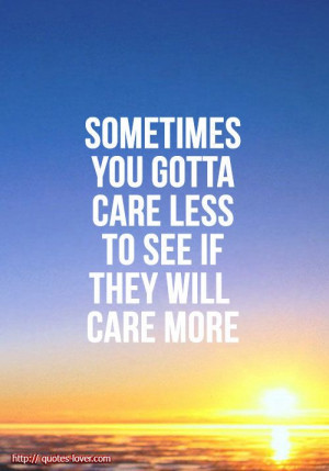 Careless Quotes And Sayings Sometimes you gotta care less