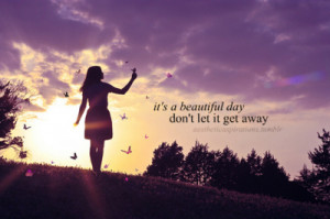 beautiful day don t let it get away beautiful day u2 motivational ...
