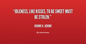 quote-Jerome-K.-Jerome-idleness-like-kisses-to-be-sweet-must-132028_2 ...
