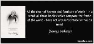 All the choir of heaven and furniture of earth - in a word, all those ...