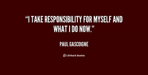 take responsibility for myself and what I do now.""