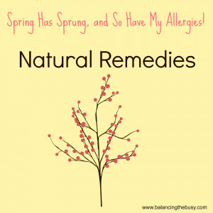 Spring Has Sprung, Natural Remedies for Allergies