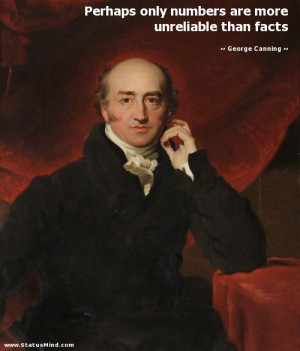 ... more unreliable than facts - George Canning Quotes - StatusMind.com