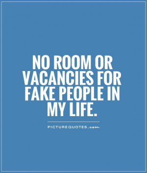 No room or vacancies for fake people in my life Picture Quote #1