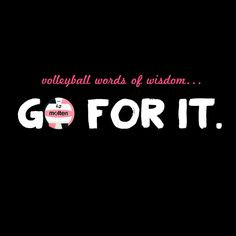Go for it this week! Volleyball words of wisdom...#molten