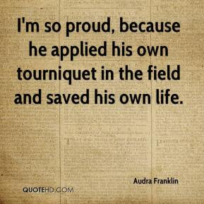 Audra Franklin - I'm so proud, because he applied his own tourniquet ...