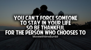 You can't force someone to stay in your life, so be thankful for the ...