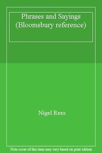 Details about Phrases and Sayings (Bloomsbury reference) By Nigel Rees