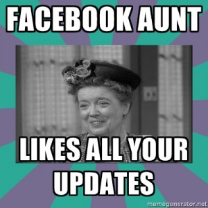 funny facebook aunt meme likes all your updates