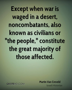 Except when war is waged in a desert, noncombatants, also known as ...