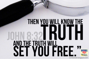 then you will know the truth and the truth will set you free