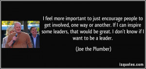 be great. I don't know if I want to be a leader. - Joe the Plumber