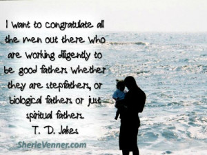 ... fathers whether they are stepfathers, or biological fathers or just