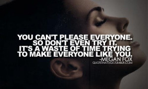 You can't please everyone. Don't Even Try it!