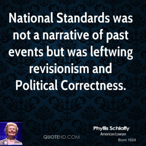 ... of past events but was leftwing revisionism and Political Correctness