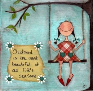 Childhood Is The Most Beautiful Of All Life's