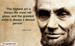 The highest art is always the most religious, and the greatest artist ...