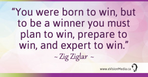 ... winner you must plan to win, prepare to win, and expert to win. Zig