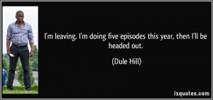 quote-i-m-leaving-i-m-doing-five-episodes-this-year-then-i-ll-be ...