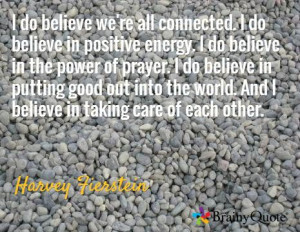 ... world. And I believe in taking care of each other. / Harvey Fierstein