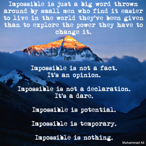 Impossible is just a big word thrown around by small men who find it ...
