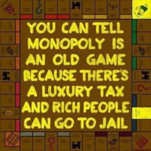 ... old game because there s a luxury tax and rich people can go to jail
