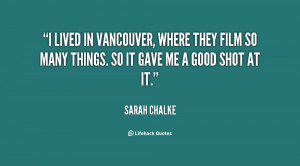 lived in Vancouver, where they film so many things. So it gave me a ...