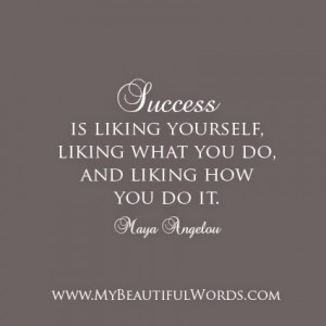 Success is liking yourself, liking what you do,