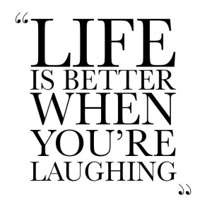 Life is better when you're laughing Picture Quote #3