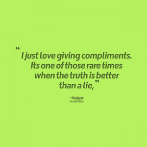 Quotes Picture: i just love giving compliments its one of those rare ...