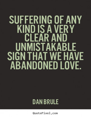 ... abandoned love dan brule more inspirational quotes love quotes