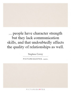 people have character strength but they lack communication skills, and ...