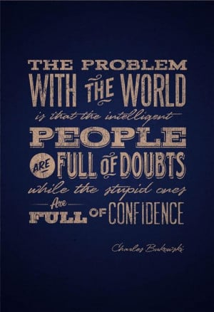 Charles bukowski doubts and confidence quote