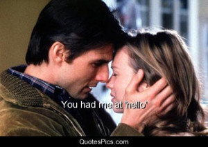 You had me at 'hello' – Jerry Maguire