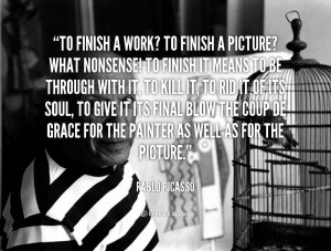 quote-Pablo-Picasso-to-finish-a-work-to-finish-a-57098.png