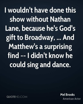 Mel Brooks - I wouldn't have done this show without Nathan Lane ...