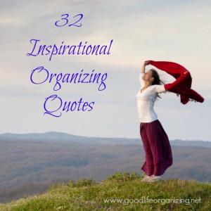32 Inspirational Organizing Quotes || goodlifeorganizing.net