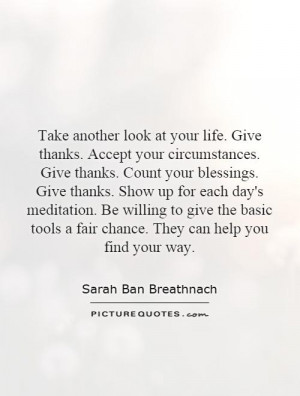 Take another look at your life. Give thanks. Accept your circumstances ...