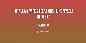 joseph cook quotes of all my wife s relations i like myself the best ...