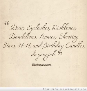 Dear, Eyelashes, Wishbones, Dandelions. Pennies, Shooting Stars, 11:11 ...
