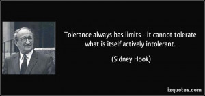 ... it cannot tolerate what is itself actively intolerant. - Sidney Hook