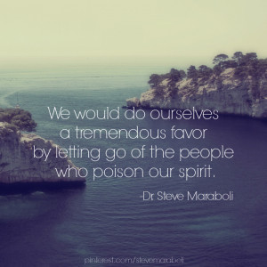 ... do ourselves a tremendous favor by letting go of the people who poison