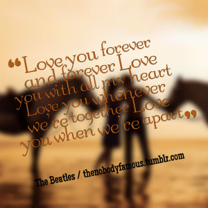 : love you forever and forever love you with all my heart love you ...