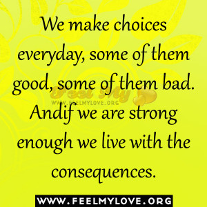 We make choices everyday, some of them good, some of them bad. And ...