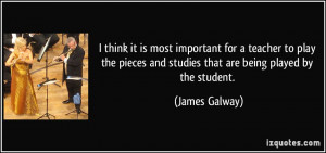... and studies that are being played by the student. - James Galway