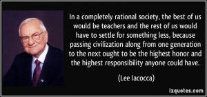 ... honor and the highest responsibility anyone could have. - Lee Iacocca