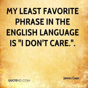 James Caan - My least favorite phrase in the English language is